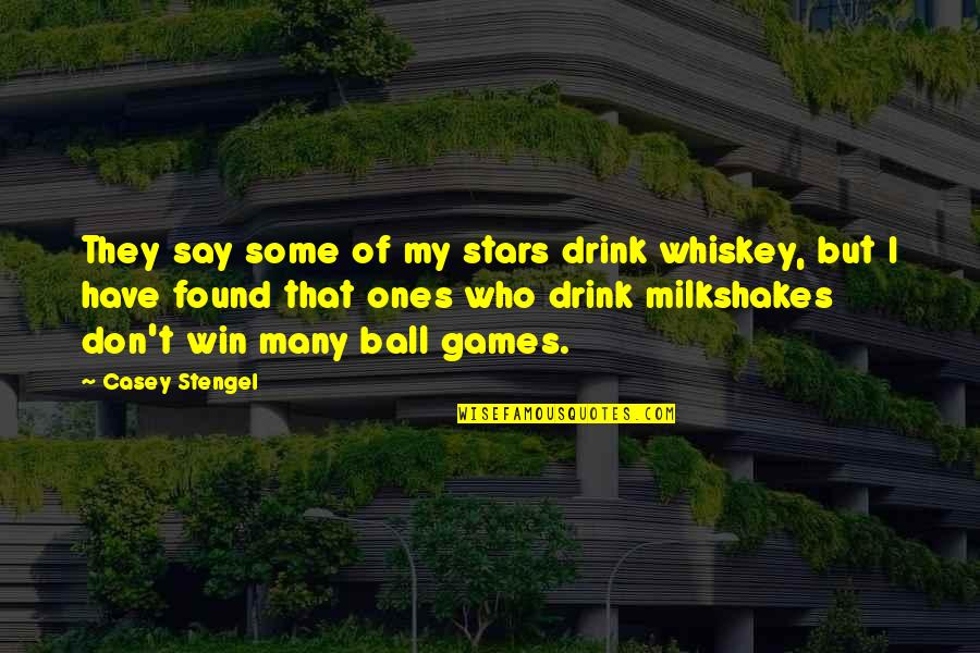 Ball Games Quotes By Casey Stengel: They say some of my stars drink whiskey,