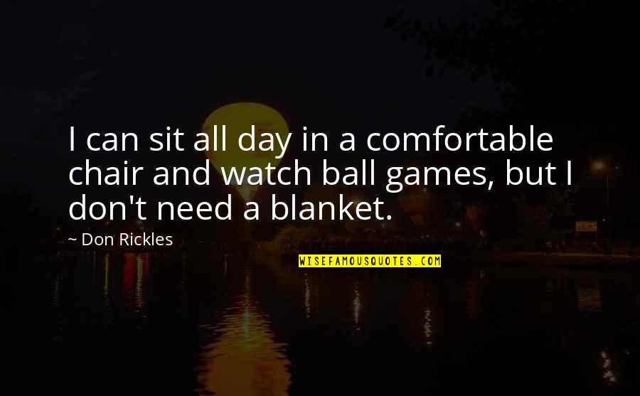Ball Games Quotes By Don Rickles: I can sit all day in a comfortable