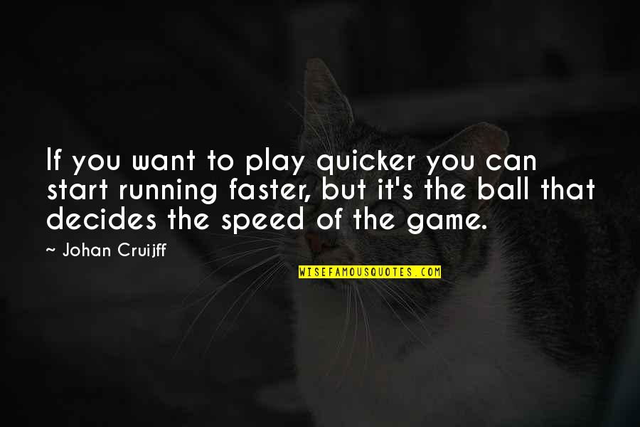 Ball Games Quotes By Johan Cruijff: If you want to play quicker you can