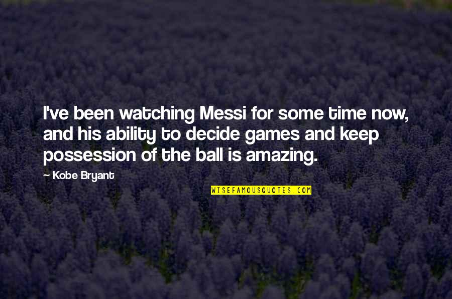 Ball Games Quotes By Kobe Bryant: I've been watching Messi for some time now,