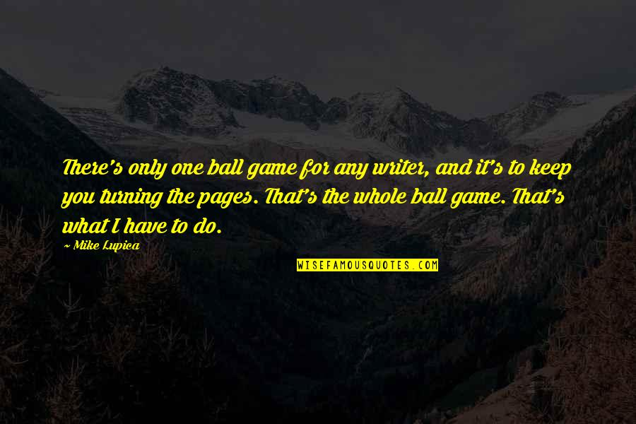 Ball Games Quotes By Mike Lupica: There's only one ball game for any writer,