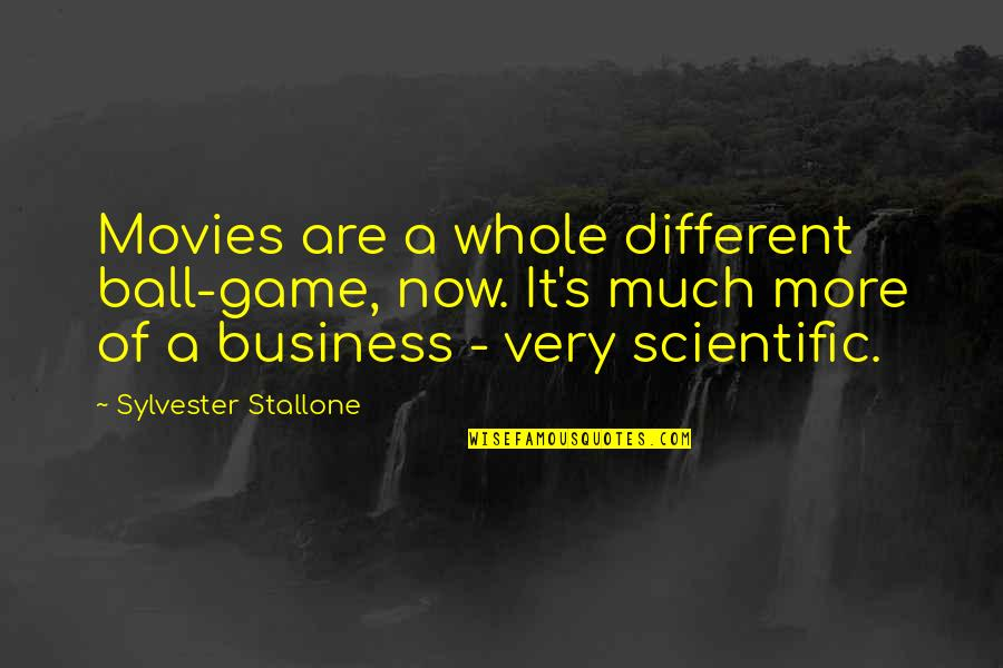 Ball Games Quotes By Sylvester Stallone: Movies are a whole different ball-game, now. It's