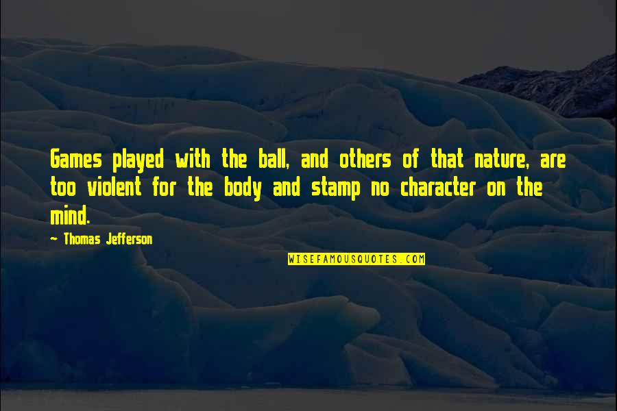 Ball Games Quotes By Thomas Jefferson: Games played with the ball, and others of