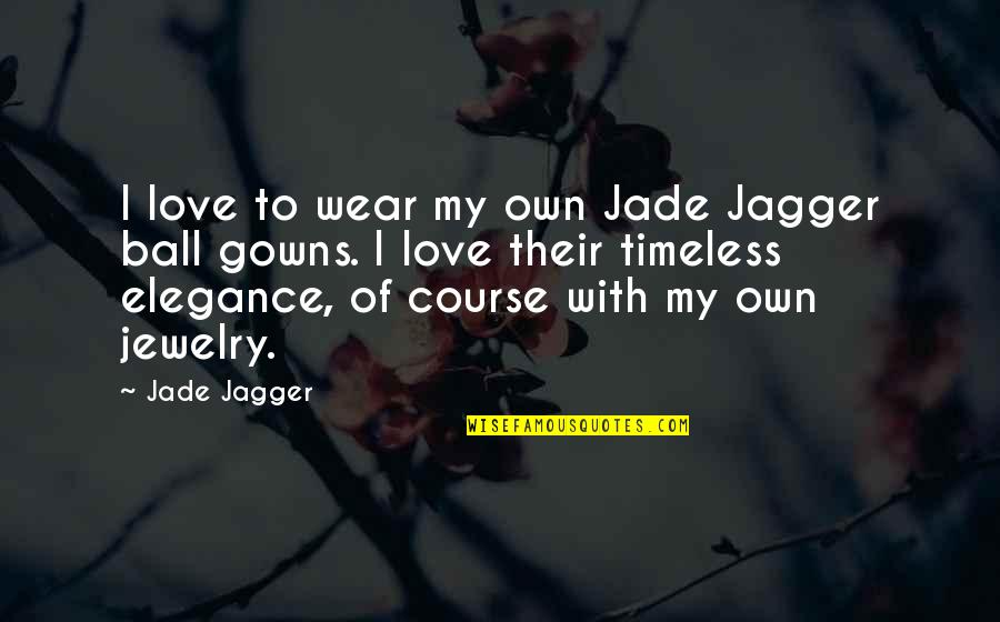 Ball Gowns Quotes By Jade Jagger: I love to wear my own Jade Jagger