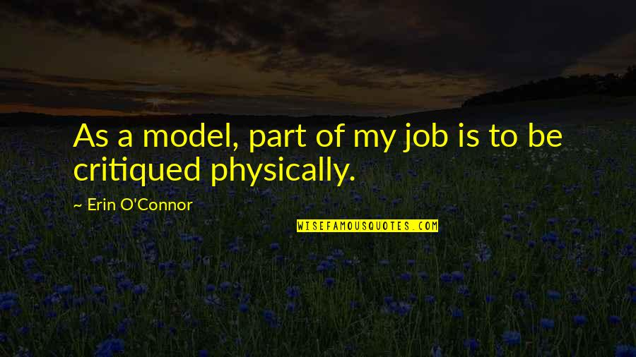Ballbearing Quotes By Erin O'Connor: As a model, part of my job is