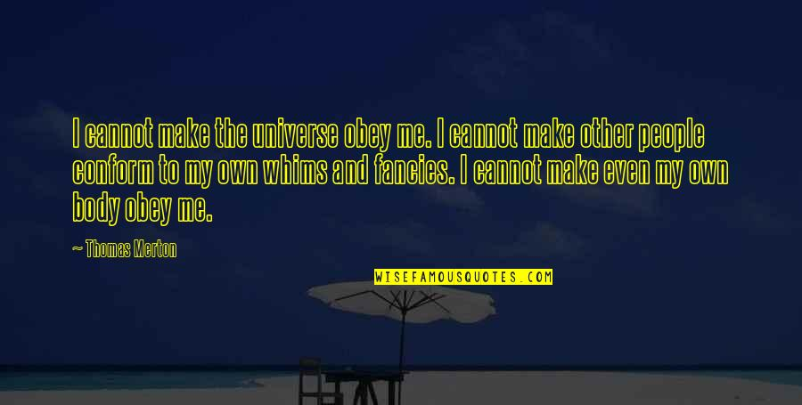Ballbearing Quotes By Thomas Merton: I cannot make the universe obey me. I