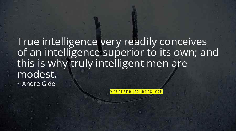 Ballet Turnout Quotes By Andre Gide: True intelligence very readily conceives of an intelligence