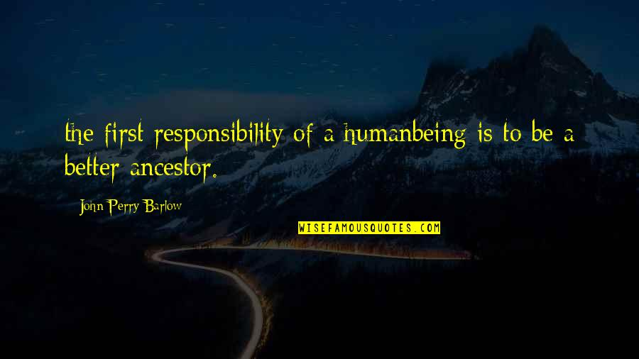 Ballet Turnout Quotes By John Perry Barlow: the first responsibility of a humanbeing is to