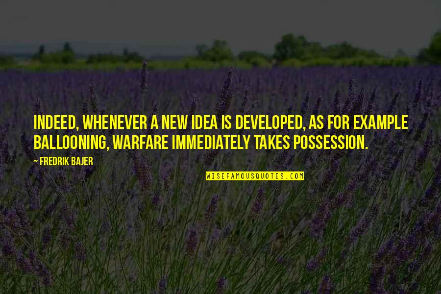 Ballooning Quotes By Fredrik Bajer: Indeed, whenever a new idea is developed, as