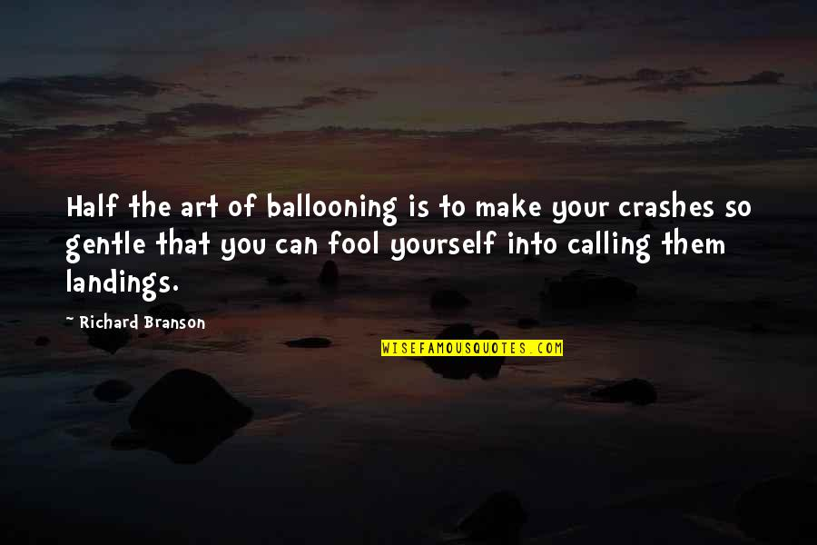 Ballooning Quotes By Richard Branson: Half the art of ballooning is to make