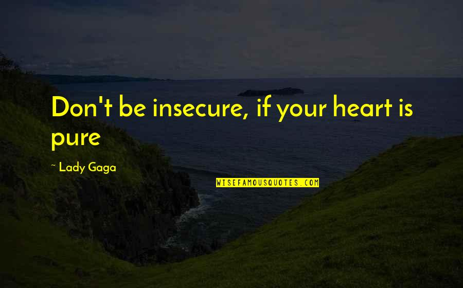 Balloons And Letting Go Quotes By Lady Gaga: Don't be insecure, if your heart is pure