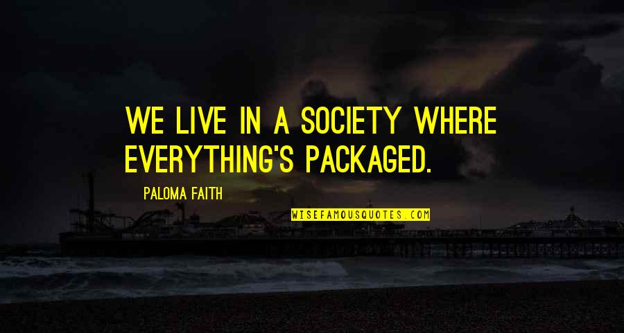 Balloons And Letting Go Quotes By Paloma Faith: We live in a society where everything's packaged.
