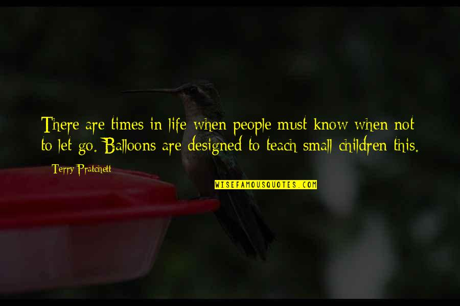 Balloons And Letting Go Quotes By Terry Pratchett: There are times in life when people must