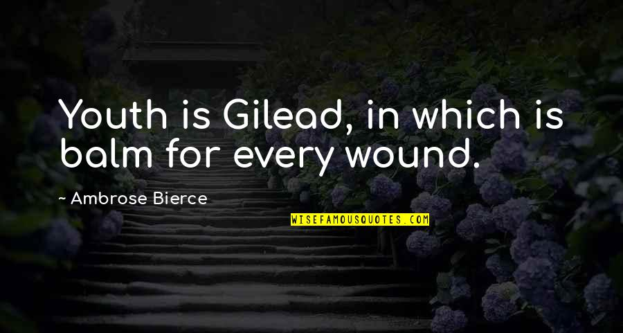 Balm Quotes By Ambrose Bierce: Youth is Gilead, in which is balm for