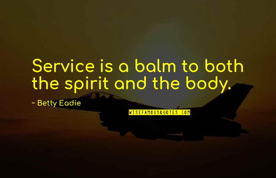 Balm Quotes By Betty Eadie: Service is a balm to both the spirit
