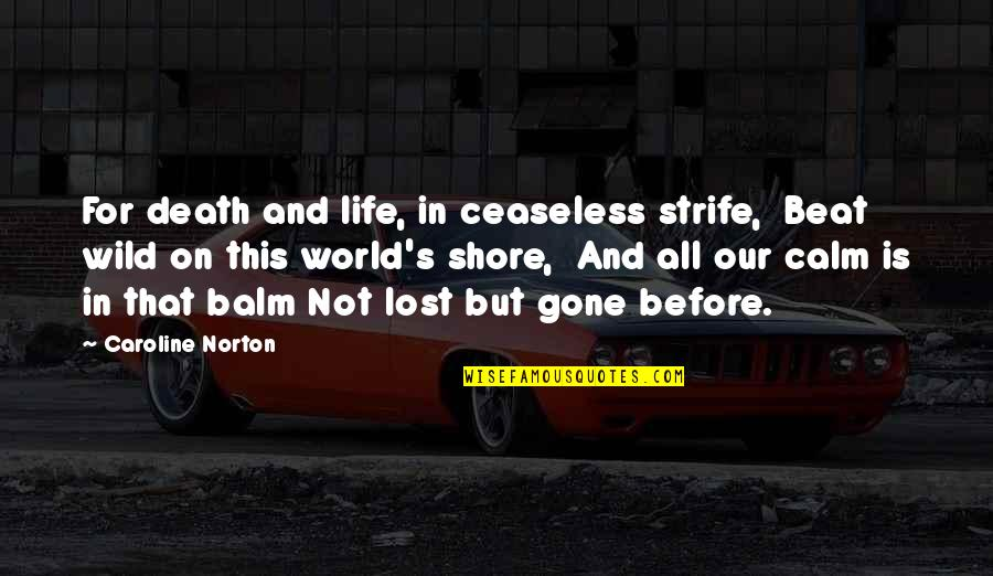 Balm Quotes By Caroline Norton: For death and life, in ceaseless strife, Beat