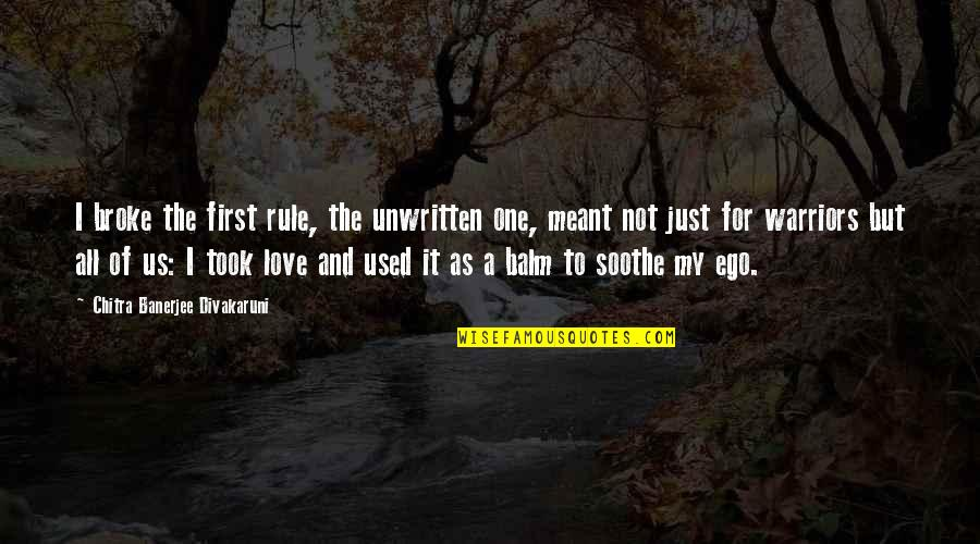 Balm Quotes By Chitra Banerjee Divakaruni: I broke the first rule, the unwritten one,