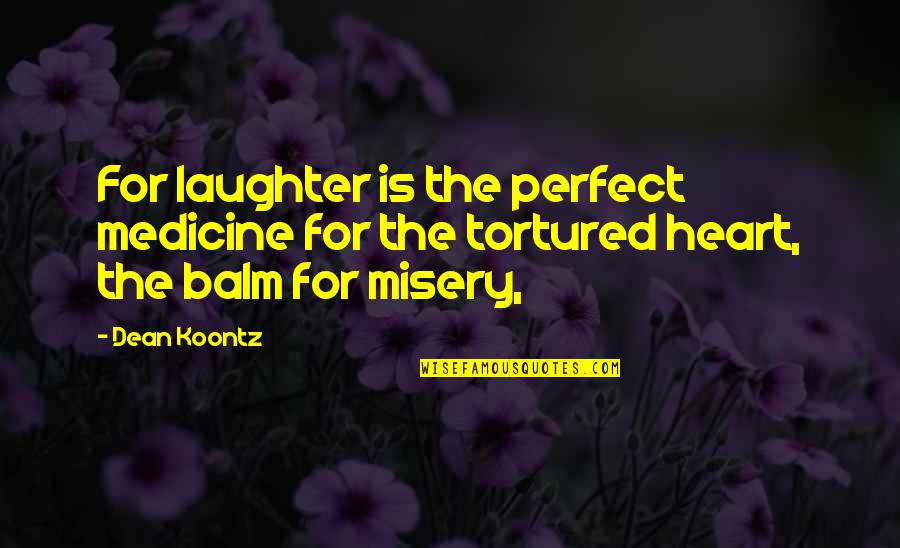 Balm Quotes By Dean Koontz: For laughter is the perfect medicine for the