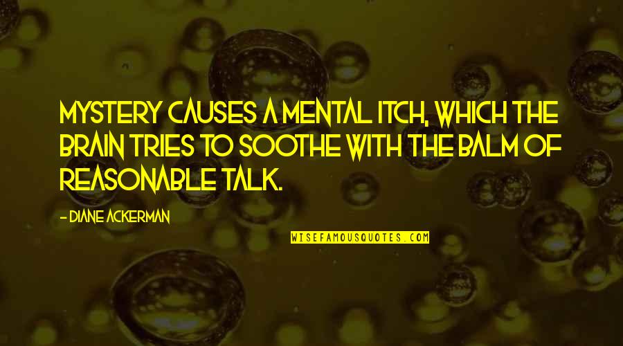 Balm Quotes By Diane Ackerman: Mystery causes a mental itch, which the brain
