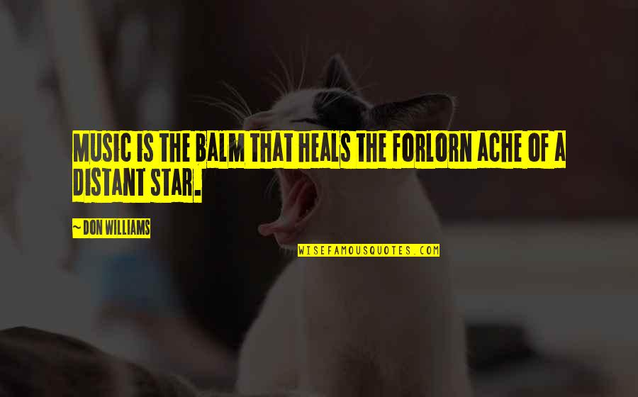 Balm Quotes By Don Williams: Music is the balm that heals the forlorn