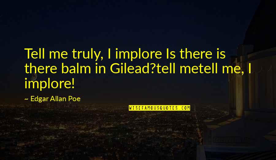 Balm Quotes By Edgar Allan Poe: Tell me truly, I implore Is there is