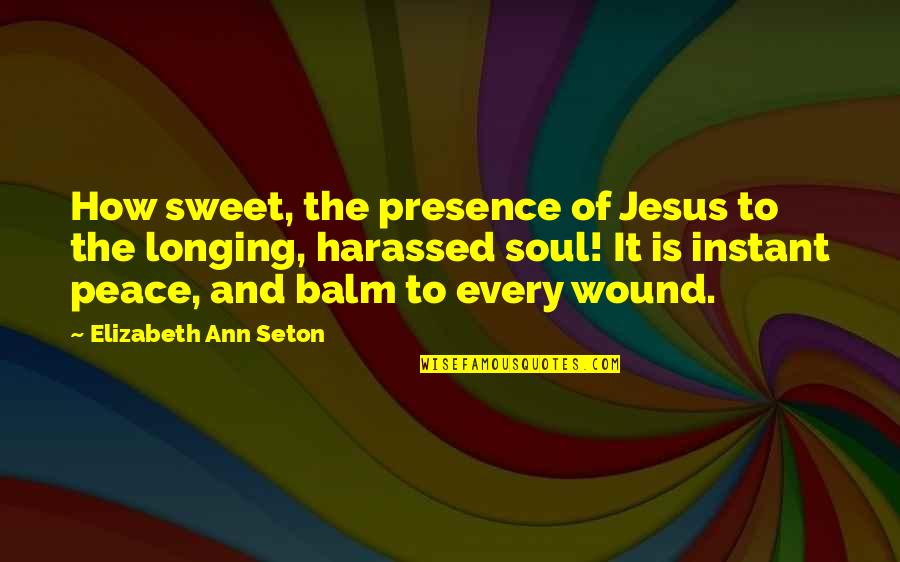 Balm Quotes By Elizabeth Ann Seton: How sweet, the presence of Jesus to the