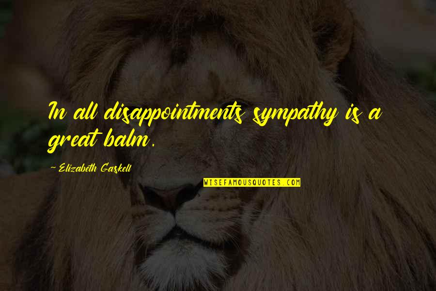 Balm Quotes By Elizabeth Gaskell: In all disappointments sympathy is a great balm.