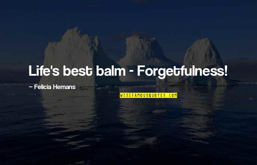 Balm Quotes By Felicia Hemans: Life's best balm - Forgetfulness!