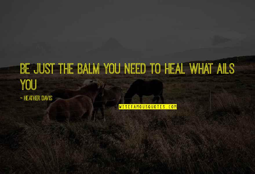 Balm Quotes By Heather Davis: Be just the balm you need to heal