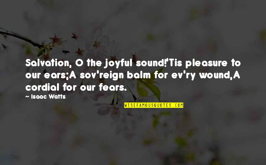 Balm Quotes By Isaac Watts: Salvation, O the joyful sound!'Tis pleasure to our
