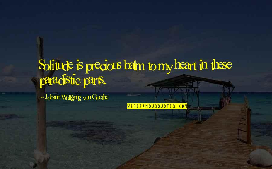 Balm Quotes By Johann Wolfgang Von Goethe: Solitude is precious balm to my heart in