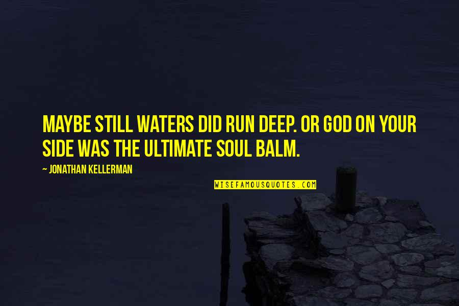 Balm Quotes By Jonathan Kellerman: Maybe still waters did run deep. Or God