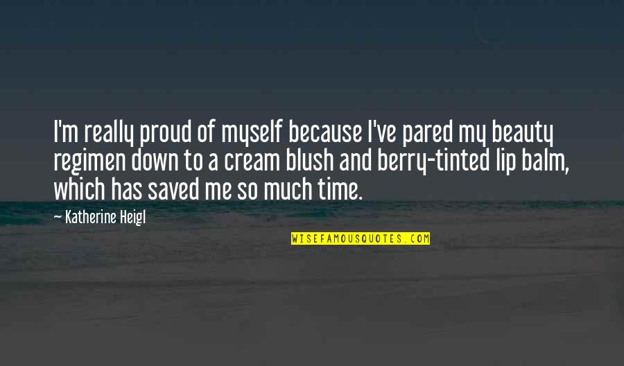 Balm Quotes By Katherine Heigl: I'm really proud of myself because I've pared