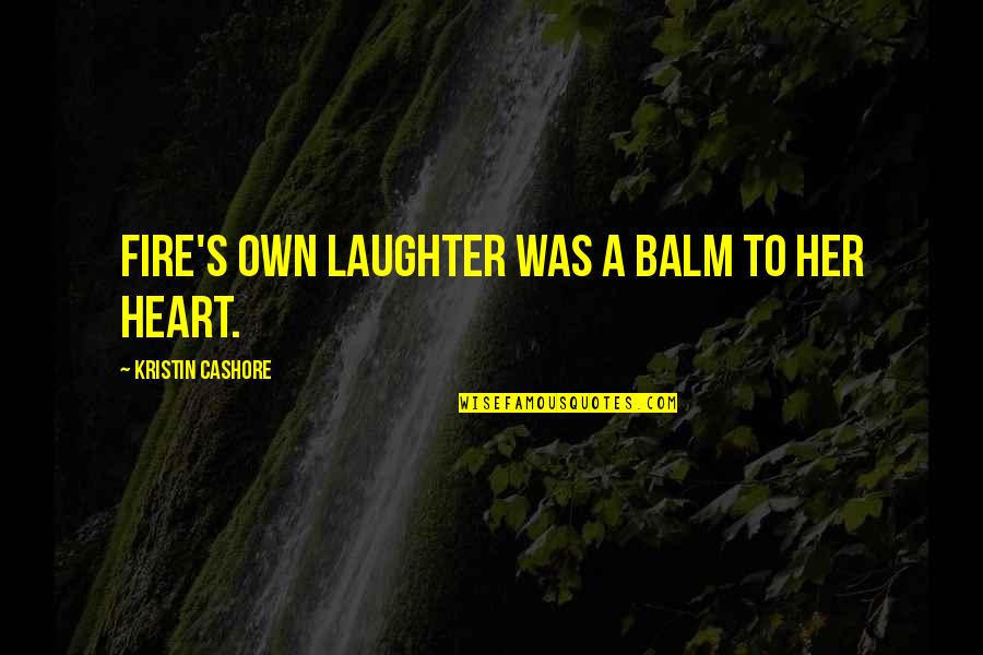 Balm Quotes By Kristin Cashore: Fire's own laughter was a balm to her