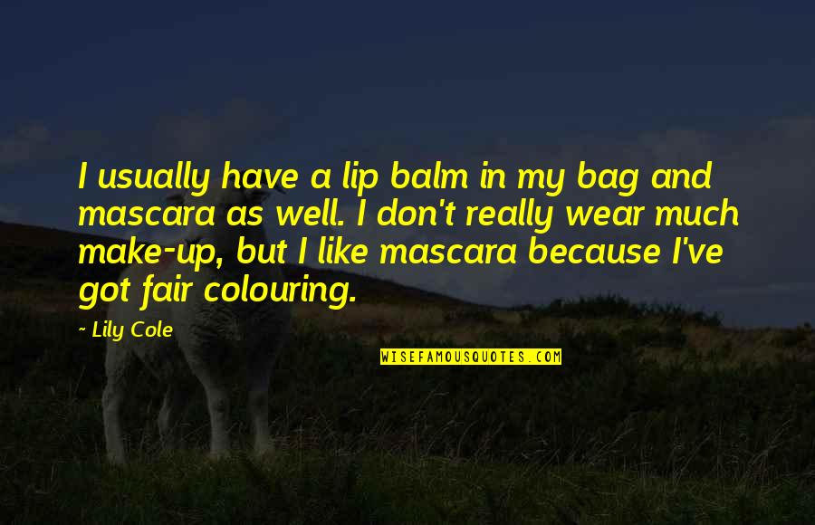 Balm Quotes By Lily Cole: I usually have a lip balm in my