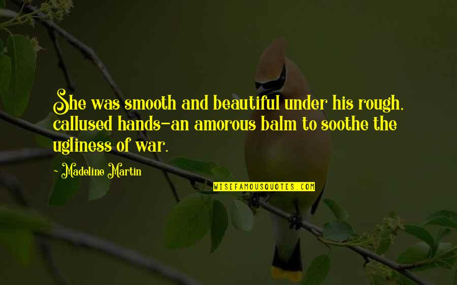 Balm Quotes By Madeline Martin: She was smooth and beautiful under his rough,