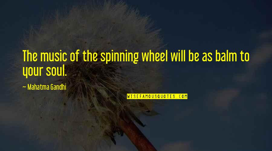 Balm Quotes By Mahatma Gandhi: The music of the spinning wheel will be