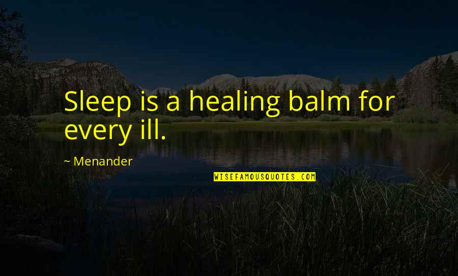 Balm Quotes By Menander: Sleep is a healing balm for every ill.