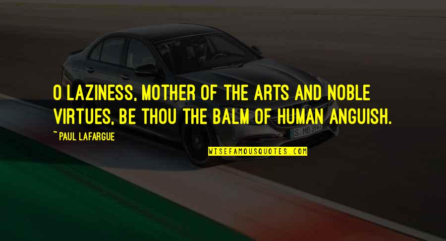 Balm Quotes By Paul Lafargue: O Laziness, mother of the arts and noble