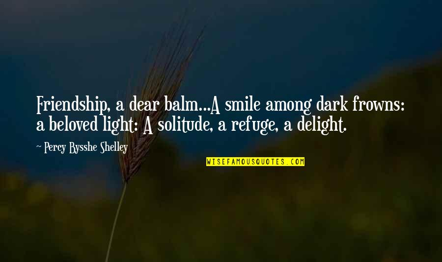 Balm Quotes By Percy Bysshe Shelley: Friendship, a dear balm...A smile among dark frowns: