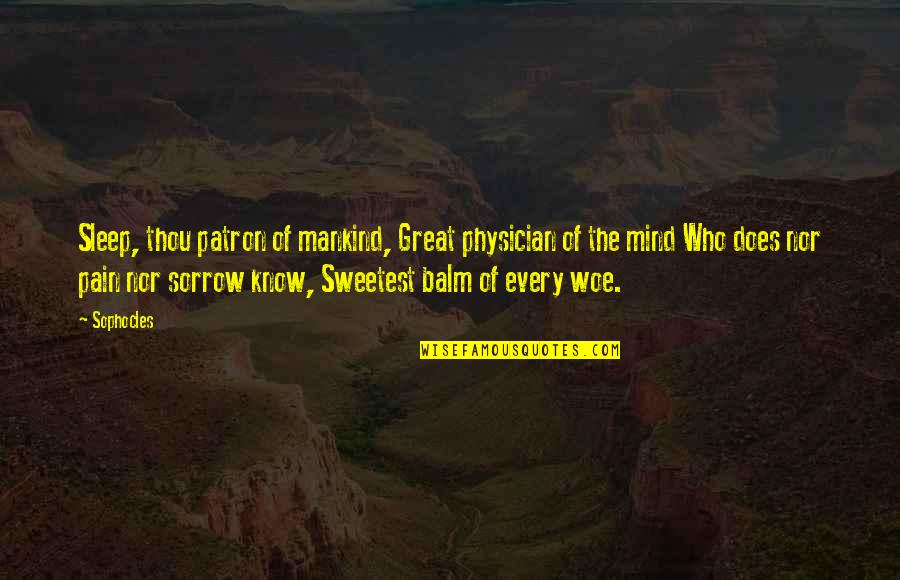 Balm Quotes By Sophocles: Sleep, thou patron of mankind, Great physician of