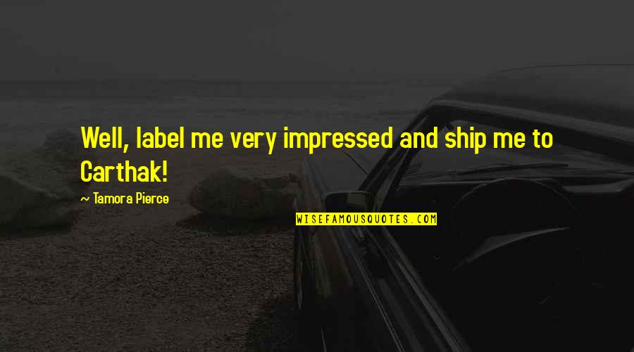 Balm Quotes By Tamora Pierce: Well, label me very impressed and ship me