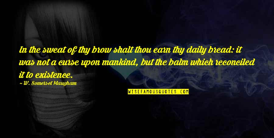 Balm Quotes By W. Somerset Maugham: In the sweat of thy brow shalt thou