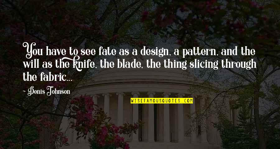 Baloon Quotes By Denis Johnson: You have to see fate as a design,