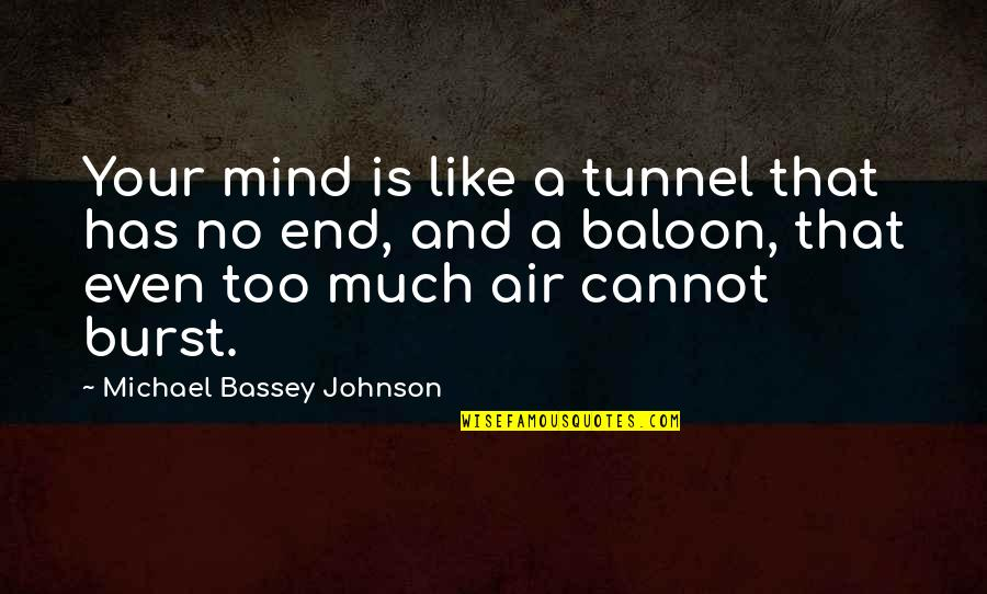 Baloon Quotes By Michael Bassey Johnson: Your mind is like a tunnel that has