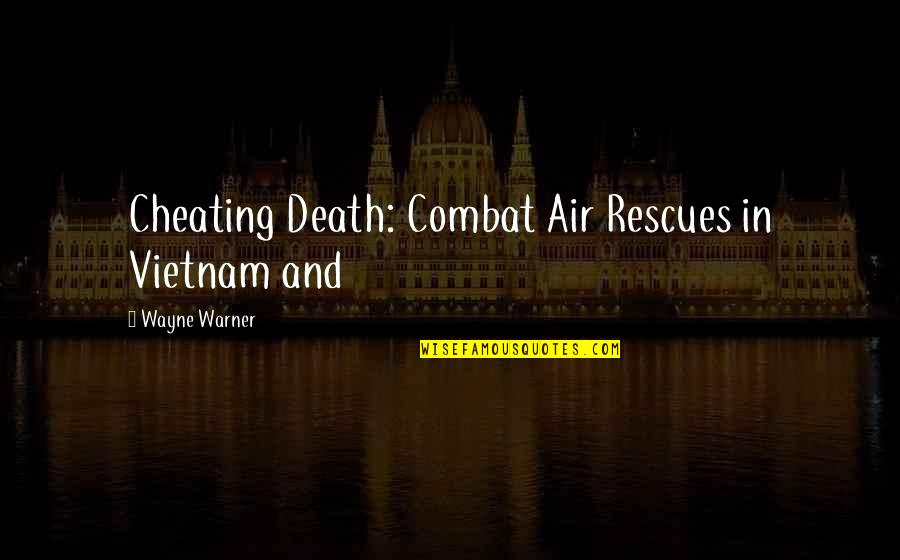 Baloon Quotes By Wayne Warner: Cheating Death: Combat Air Rescues in Vietnam and