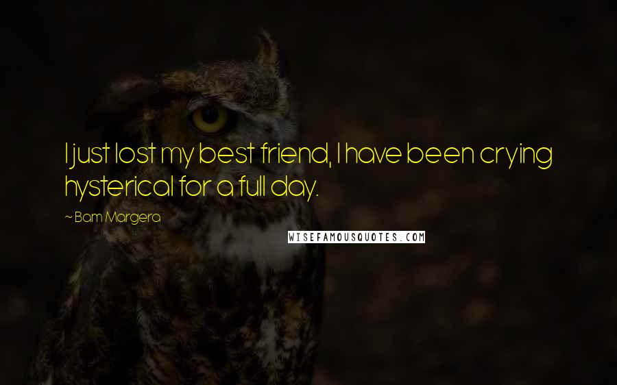 Bam Margera quotes: I just lost my best friend, I have been crying hysterical for a full day.
