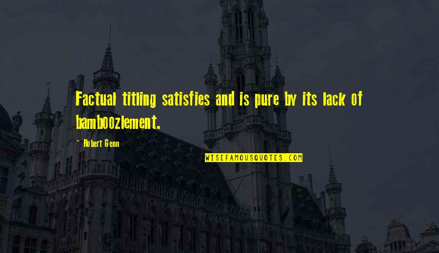 Bamboozlement Quotes By Robert Genn: Factual titling satisfies and is pure by its