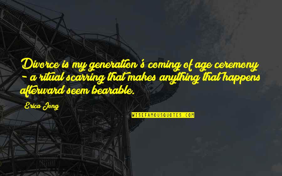 Bamboozling Quotes By Erica Jong: Divorce is my generation's coming of age ceremony