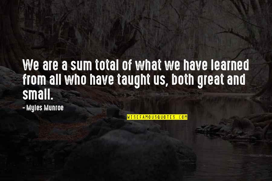 Bamboozling Quotes By Myles Munroe: We are a sum total of what we